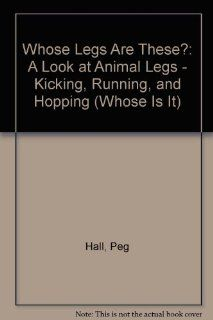 Whose Legs Are These? A Look at Animal Legs   Kicking, Running, and Hopping (Whose Is It?) Peg Hall, Ken Landmark 9781404803251 Books