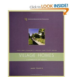Village Homes A Community By Design (Landscape Architecture Foundation Land and Community Design Case Study Series) (9781559631112) Mark Francis Books