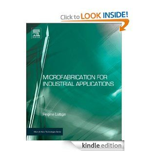 Microfabrication for Industrial Applications (Micro and Nano Technologies) eBook Regina Luttge Kindle Store