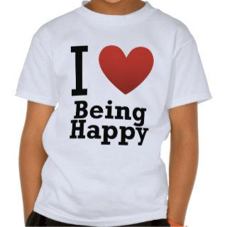 I Love Being Happy Tee Shirt