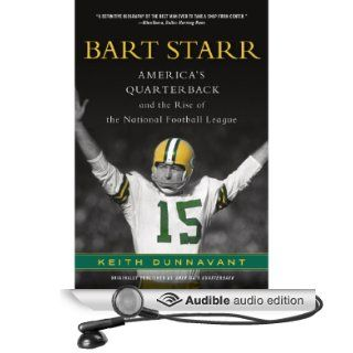 America's Quarterback Bart Starr and the Rise of the National Football League (Audible Audio Edition) Keith Dunnavant, Jay Snyder Books