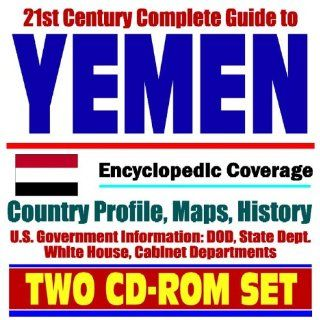 21st Century Complete Guide to Yemen Encyclopedic Coverage, Country Profile, History, DOD, State Dept., White House, CIA Factbook (Two CD ROM Set) U.S. Government 9781422002537 Books