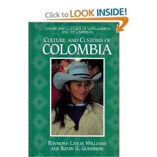 Culture and Customs of Colombia (Culture and Customs of Latin America and the Caribbean) Kevin G. Guerrieri, Raymond L. Williams 9780313304057 Books