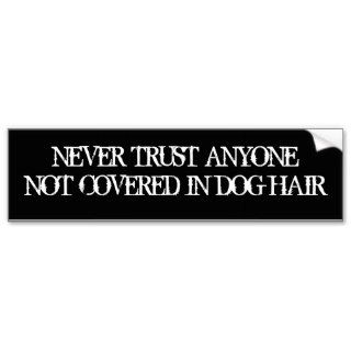 NEVER TRUST ANYONENOT COVERED IN DOG HAIR BUMPER STICKERS