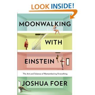 Moonwalking with Einstein The Art and Science of Remembering Everything eBook Joshua Foer Kindle Store