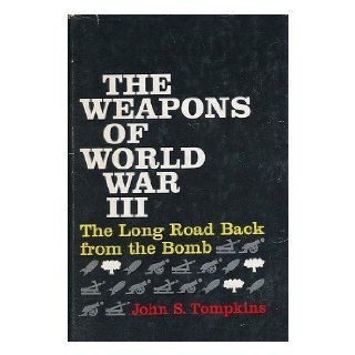 The Weapons of World War III; the Long Road Back From the Bomb JOHN S. TOMPKINS Books