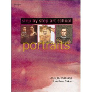 Step by Step Art School Portraits Jack Buchan, Jonathan Baker 9780600604471 Books