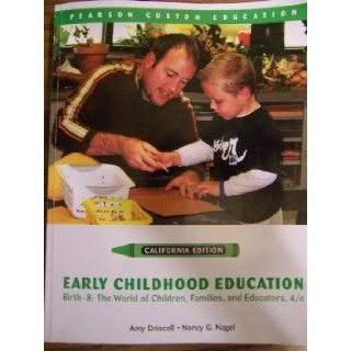 Early Childhood Education, Birth 8 The World of Children, Families, and Educators (2010) (CALIFORNIA EDITION Pearson Custom Education) Nancy G. Nagel Amy Driscoll 9780558598570 Books