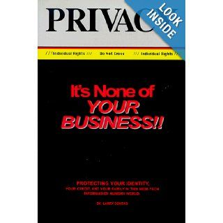 It's None of Your Business  A Consumer's Handbook for Protecting Your Privacy Larry Sortag 9780897168564 Books