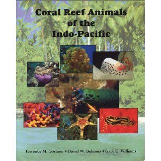 Coral Reef Animals of the Indo Pacific Animal Life from Africa to Hawaii Exclusive of the Vertebrates Terrence M. Gosliner, David W. Behrens, Gary C. Williams 9780930118211 Books