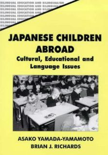 Japanese Children Abroad Cultural, Educational and Language Issues (Bilingual Education and Bilingualism) (9781853594267) Richards Books