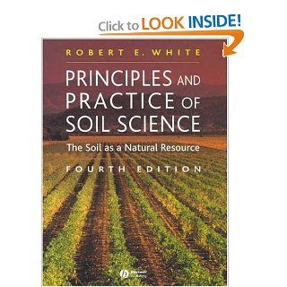 Principles and Practice of Soil Science The Soil as a Natural Resource Robert E. White 9780632064557 Books
