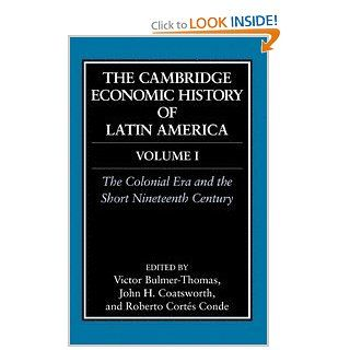 The Cambridge Economic History of Latin America Volume 1, The Colonial Era and the Short Nineteenth Century (9780521812894) Victor Bulmer Thomas, John Coatsworth, Roberto Cortes Conde Books