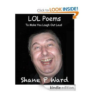 LOL Poems To Make You Laugh Out Loud   Kindle edition by Shane Ward. Literature & Fiction Kindle eBooks @ .