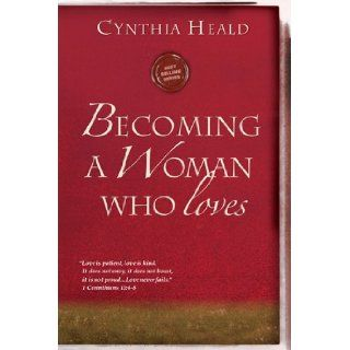 "Becoming a Woman Who Loves ""Love is patient, love is kind. It does not envy, it does not boast, it is not proud.Love never fails."" 1 Corinthians 134 8 (Becoming a Woman of . . .) Cynthia Heald 9781615210237 Books"
