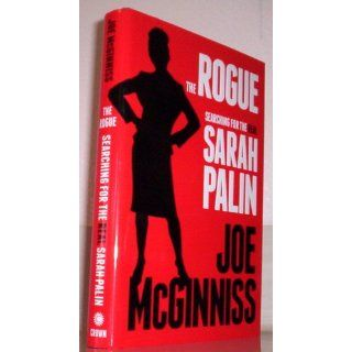 The Rogue Searching for the Real Sarah Palin Joe McGinniss 9780307718921 Books
