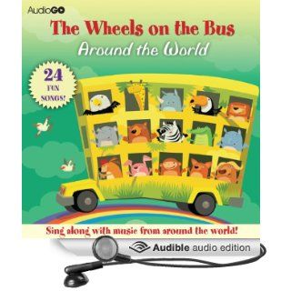 The Wheels on the Bus Around the World Favorite Preschool Songs From Around the World (Audible Audio Edition) AudioGO, Susan Boyce, Brian Jones Books