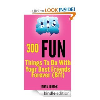 300 Fun Things to Do with your Best Friends Forever (BFF)   Kindle edition by Tanya Turner. Children Kindle eBooks @ .
