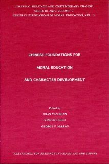 Chinese Foundations for Moral Education and Character Development (Cultural Heritage and Contemporary Change Series III. Asia, Vol 2/Series VI, Found) Vincent Shen, Tan Van Doan, Van Doan Tran, George F. McLean, Ching Sung Shen 9781565180321 Books