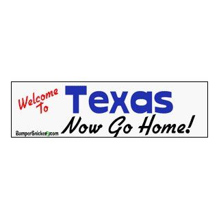 Welcome To Texas now go home   Refrigerator Magnets 7x2 in Automotive
