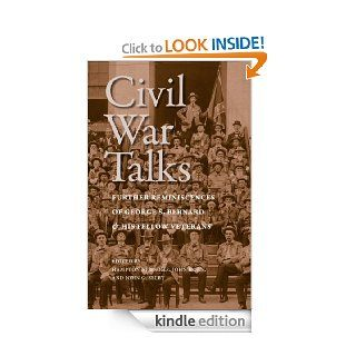 Civil War Talks Further Reminiscences of George S. Bernard and His Fellow Veterans (A Nation Divided Studies in the Civil War Era) eBook George S. Bernard, Hampton Newsome, John Horn, John G. Selby Kindle Store