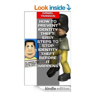 How to Prevent Identity Theft Easy Steps to Stop Identity Theft Before It Happens   Kindle edition by Daniel Transon. Biographies & Memoirs Kindle eBooks @ .