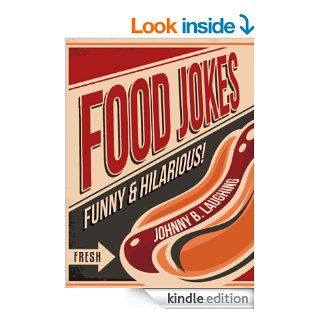 Funny Food Jokes 181+ Funny Food Jokes for Kids 181+ Funny Jokes   FREE Joke Book Included (Funny and Hilarious Joke Books for Children) eBook Johnny B. Laughing, Funny Jokes, Joke Book for Kids, Joke Books Kindle Store
