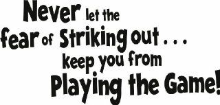 Design with Vinyl Design 163   Black Never Let the Fear Of Striking Out Keep You From Playing the Game Peel Stick Vinyl Wall Decal Sticker, Black