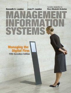 Management Information Systems Managing the Digital Firm with MyMISLab (5th Edition) Kenneth C. Laudon, Jane P. Laudon, Mary Elizabeth Brabston 9780132142670 Books