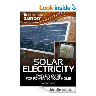 Solar Electricity Easy DIY Guide for Powering Your Home (eHow Easy DIY Kindle Book Series) eBook Eric Smith Kindle Store