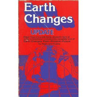 Earth Changes Update Edgar Cayce's Predictions Viewed in Light of Today's Headlines Includes the Complete Text of Earth Changes Past present future Hugh Lynn Cayce Books