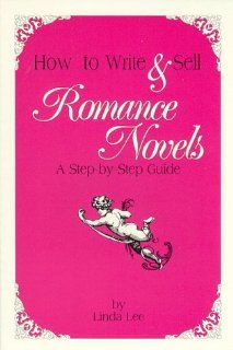How to Write & Sell Romance Novels A Step By Step Guide Linda Lee 9780929195001 Books