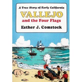 Vallejo and the Four Flags A True Story of Early California Esther J. Comstock, Floyd B. Comstock 9780933994072 Books