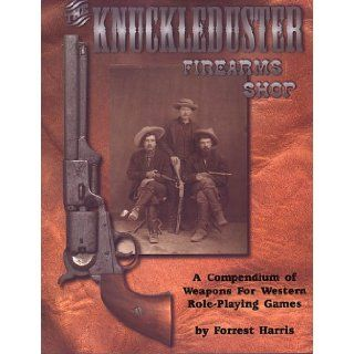 The Knuckleduster Firearms Shop  a Compendium of Weapons for Western Role Playing Games Various 9780966704624 Books
