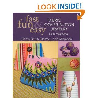 Fast, Fun & Easy Fabric Cover Button Jewelry Create Gifts & Glamour in an Afternoon   Kindle edition by Laura West Kong. Crafts, Hobbies & Home Kindle eBooks @ .