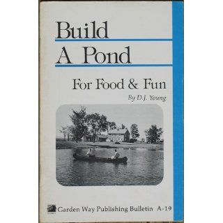 Build a Pond for Food & Fun Storey's Country Wisdom Bulletin A 19 D. J. Young 9780882661933 Books