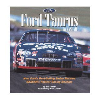 Ford Taurus in Nascar How Ford's Best Selling Sedan Became Nascar's Hottest Racing Machine Bill Center 9780061051753 Books