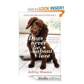 Dogs Never Lie About Love Why Your Dog Will Always Love You More Than Anyone Else eBook Jeffrey Masson Kindle Store