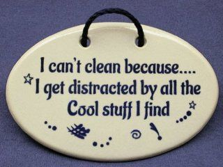 I can't clean becauseI get distracted by all the Cool stuff I find. Mountain Meadows Pottery ceramic plaques and wall art signs with funny saying or quote. Made by Mountain Meadows Pottery in the USA.   Home And Garden Products