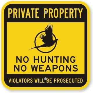 "No Hunting, No Weapons   Violators Will Be Prosecuted, Heavy Duty Aluminum Sign, 80 mil, 18"" x 18""  Safety And Security Signs"