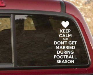 Keep Calm and Don't Get Married During football season Vinyl Wall Decal or Car Sticker   Wall Decor Stickers