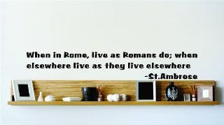 When in Rome, live as Romans do; when elsewhere live as they live elsewhere   St.Ambrose Famous Inspirational Life Quote Vinyl Wall Decal   Picture Art Image Living Room Bedroom Home Decor Peel & Stick Sticker Graphic Design Wall Decal   Size  6 Inche