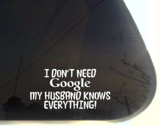 "I don't need GOOGLE My HUSBAND KNOWS EVERYTHING   7"" x 3 1/2""   funny die cut vinyl decal / sticker for window, truck, car, laptop, etc Automotive"