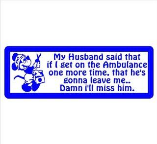 "Firefighter Decals My Husband Said If I get in the Ambulance One More Time He's Going to Leave Me, Damn I'll Miss Him, Funny Decal Sticker Laptop, Notebook, Window, Car, Bumper, EtcStickers 9""x3""in. in BLUE Exterior Window Sticker with Fr"