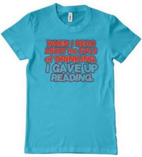 When I Read About The Evils of Drinking I Gave Up Reading T Shirt Funny TEE Clothing