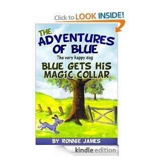 The Adventures of Blue the Very Happy Dog; Blue Gets His Magic Collar (Childrens dog books and short bedtime stories for kids) (The Adventures of Blue Series.)   Kindle edition by Ronnie James, Jonathan Smith. Children Kindle eBooks @ .