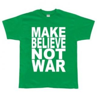 Make Believe Not War Green T Shirt Clothing