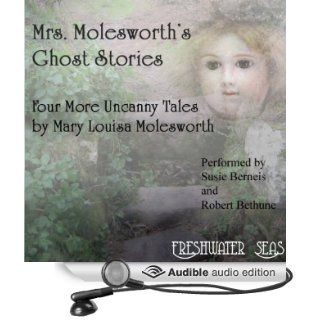 Mrs. Molesworth's Ghost Stories Four More Uncanny Tales by Mary Louisa Molesworth (Audible Audio Edition) Mary Louisa Molesworth, Susie Berneis, Robert Bethune Books