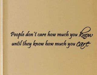 People Don't Care How Much You Know Until They Know How Much You Care   Inspirational Wall Quote Decor Vinyl Decal   Wall Decor Stickers