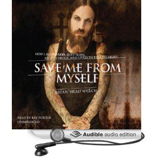 "Save Me from Myself How I Found God, Quit Korn, Kicked Drugs, and Lived to Tell My Story (Audible Audio Edition) Brian ""Head"" Welch, Ray Porter Books"
